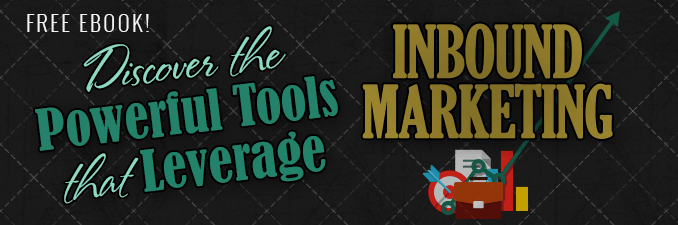 Discover the Powerful Tools that Leverage Inbound Marketing eBook