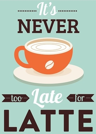 its_never_too_late_for_latte
